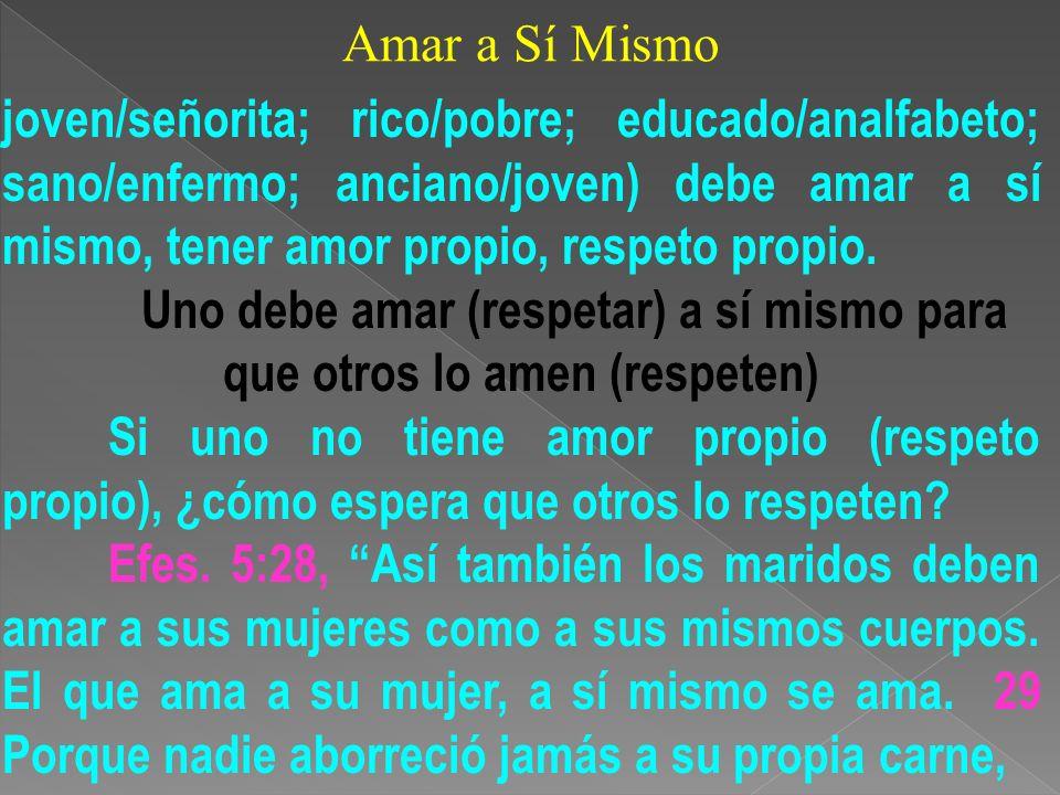 Uno debe amar (respetar) a sí mismo para que otros lo amen (respeten)