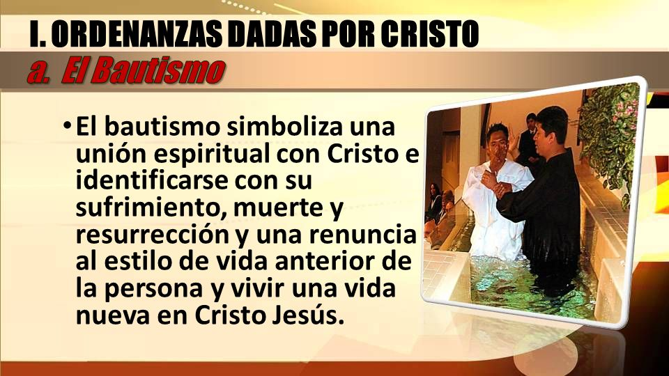 I. ORDENANZAS DADAS POR CRISTO a. El Bautismo
