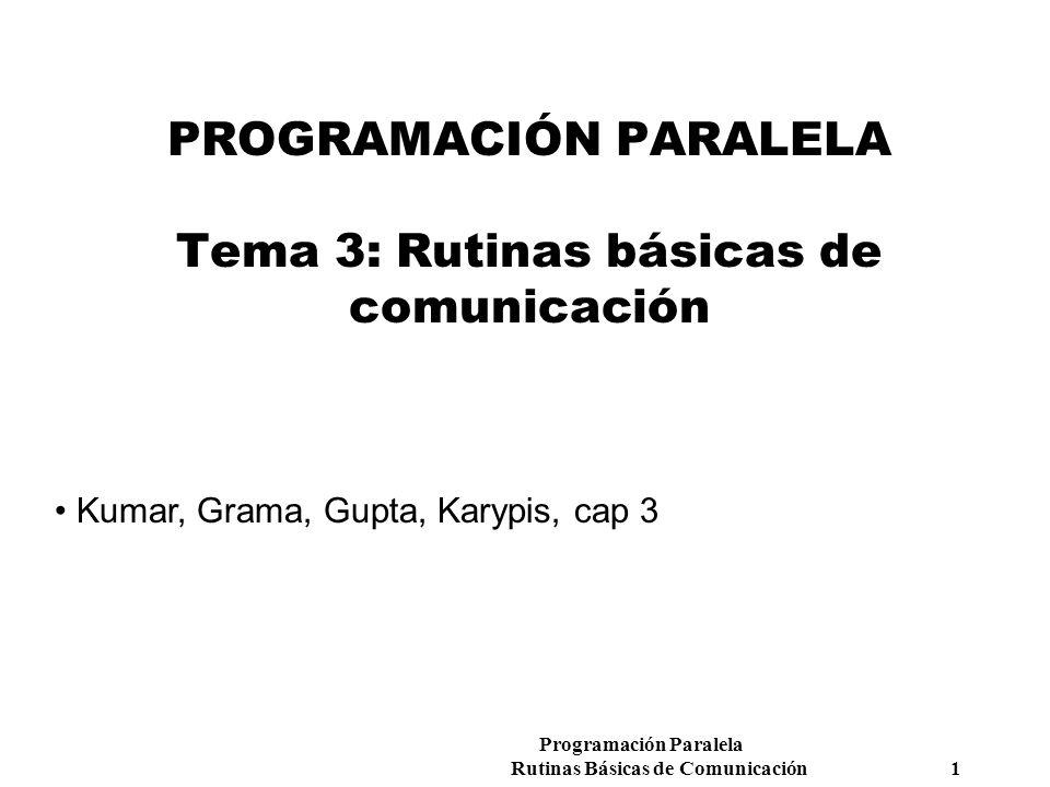 PROGRAMACIÓN PARALELA Tema 3: Rutinas básicas de comunicación
