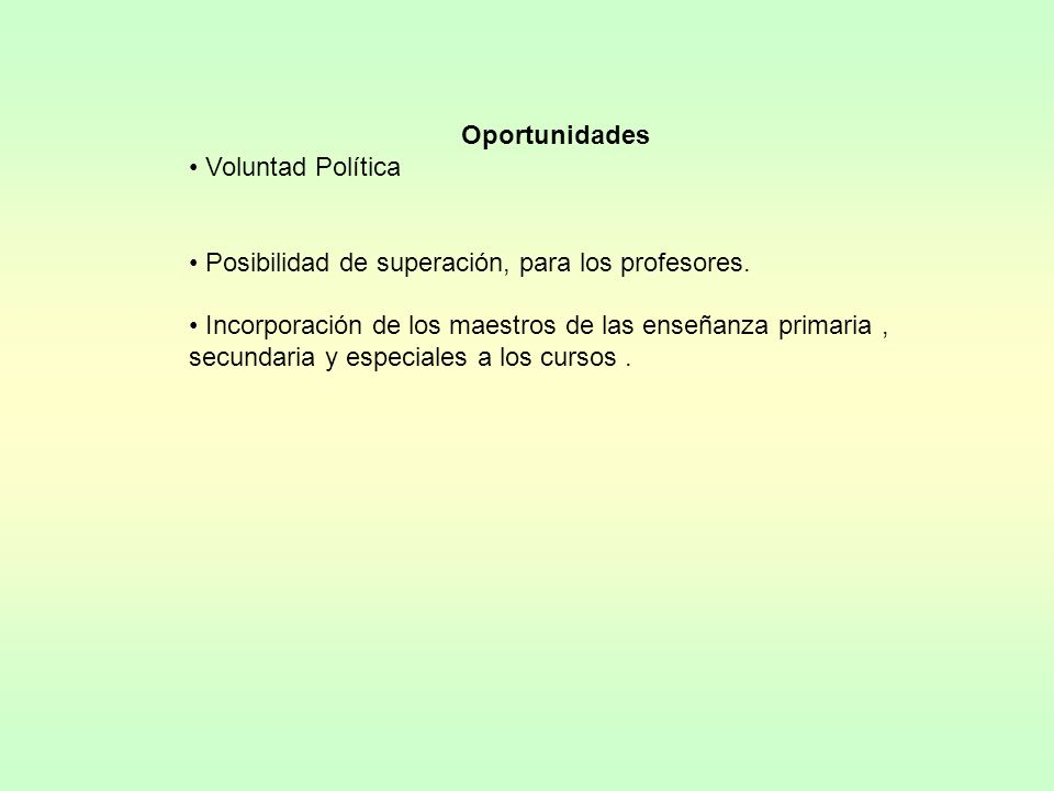 Oportunidades Voluntad Política. Posibilidad de superación, para los profesores.