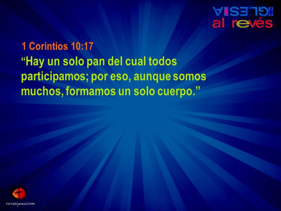 1 Corintios 10:17 Hay un solo pan del cual todos participamos; por eso, aunque somos muchos, formamos un solo cuerpo.