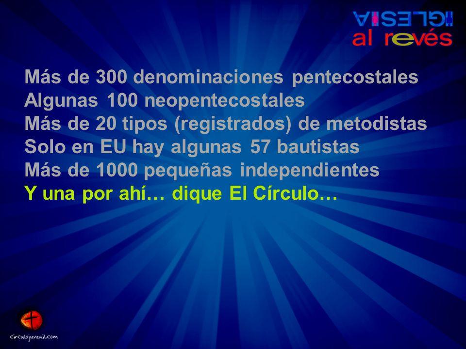 Más de 300 denominaciones pentecostales Algunas 100 neopentecostales