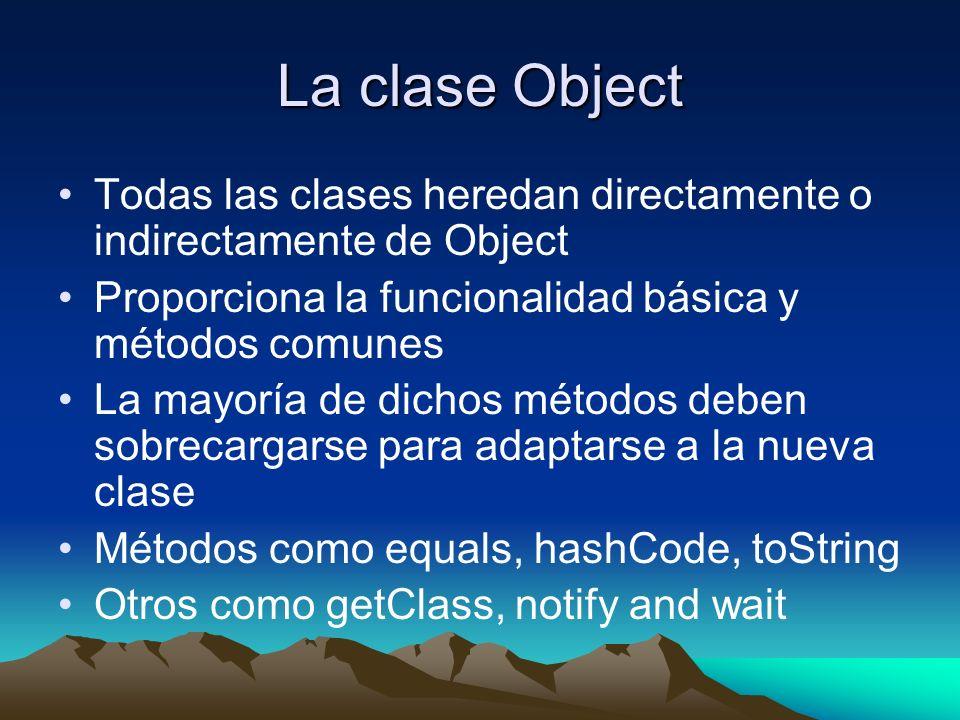 La clase Object Todas las clases heredan directamente o indirectamente de Object. Proporciona la funcionalidad básica y métodos comunes.
