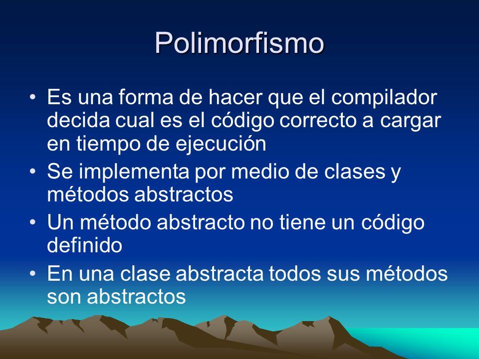 Polimorfismo Es una forma de hacer que el compilador decida cual es el código correcto a cargar en tiempo de ejecución.