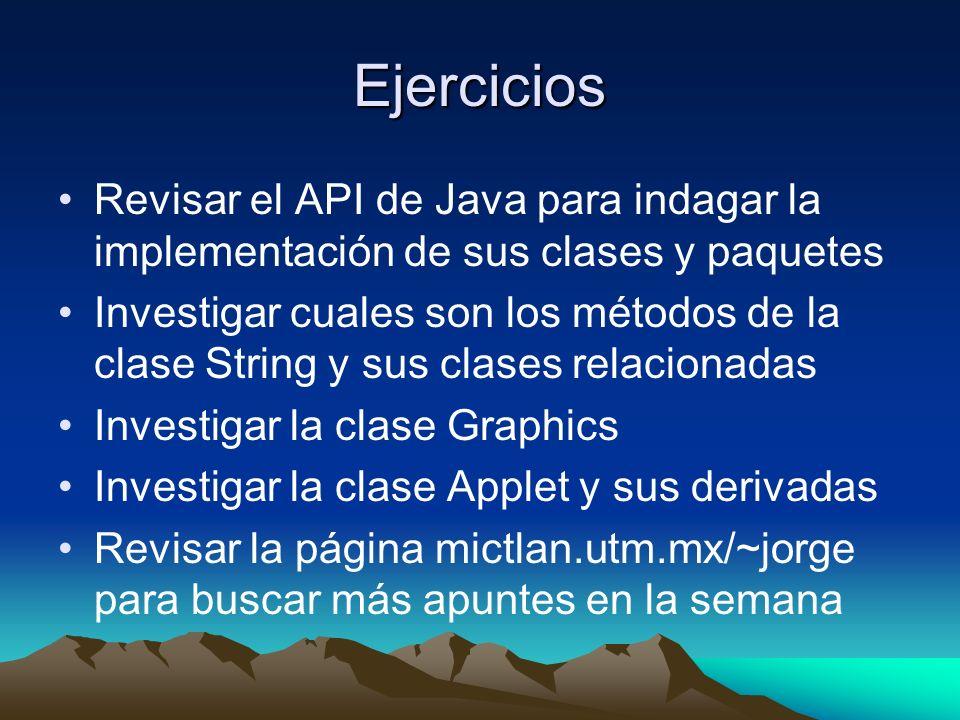 Ejercicios Revisar el API de Java para indagar la implementación de sus clases y paquetes.