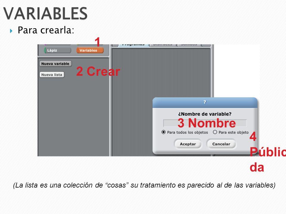 VARIABLES 1 2 Crear 3 Nombre 4 Pública/privada Para crearla: