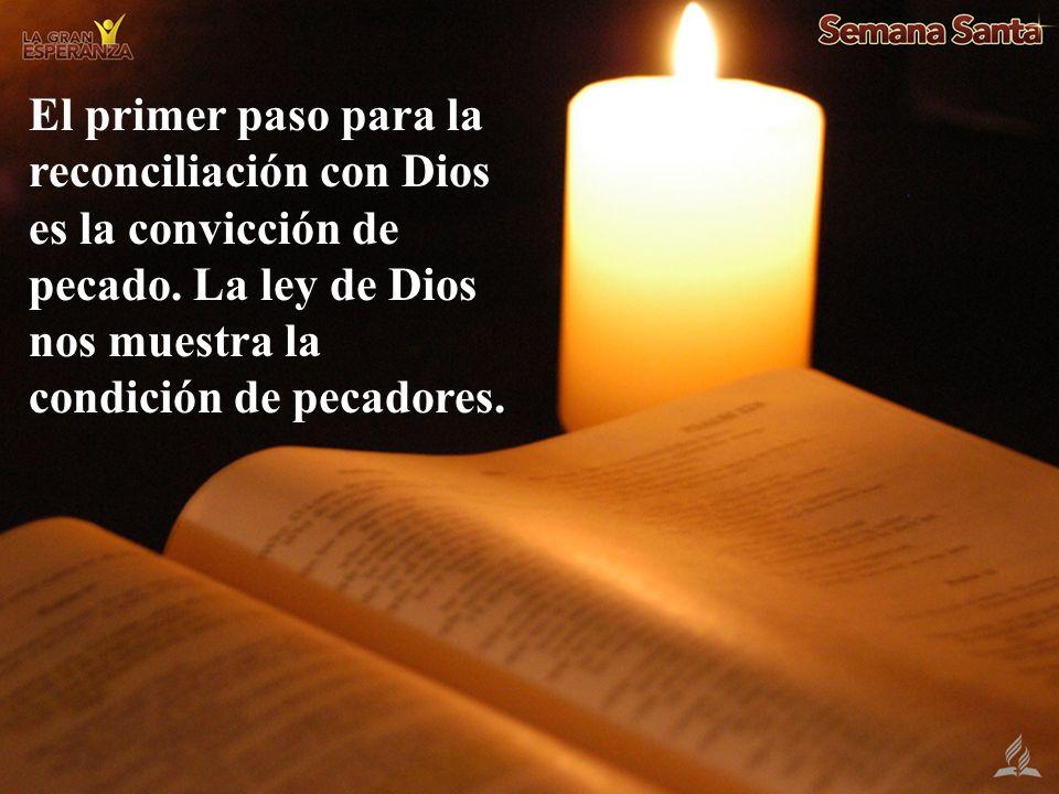 El primer paso para la reconciliación con Dios es la convicción de pecado.