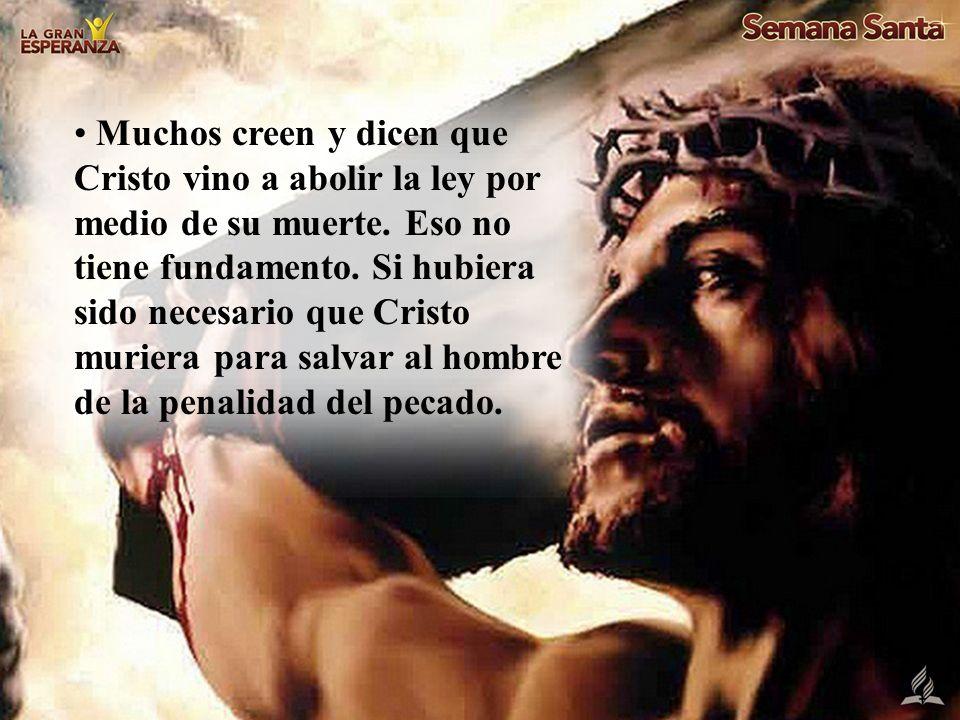 Muchos creen y dicen que Cristo vino a abolir la ley por medio de su muerte.
