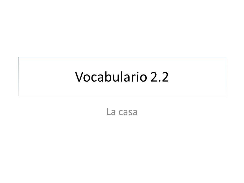 Vocabulario 2.2 La casa