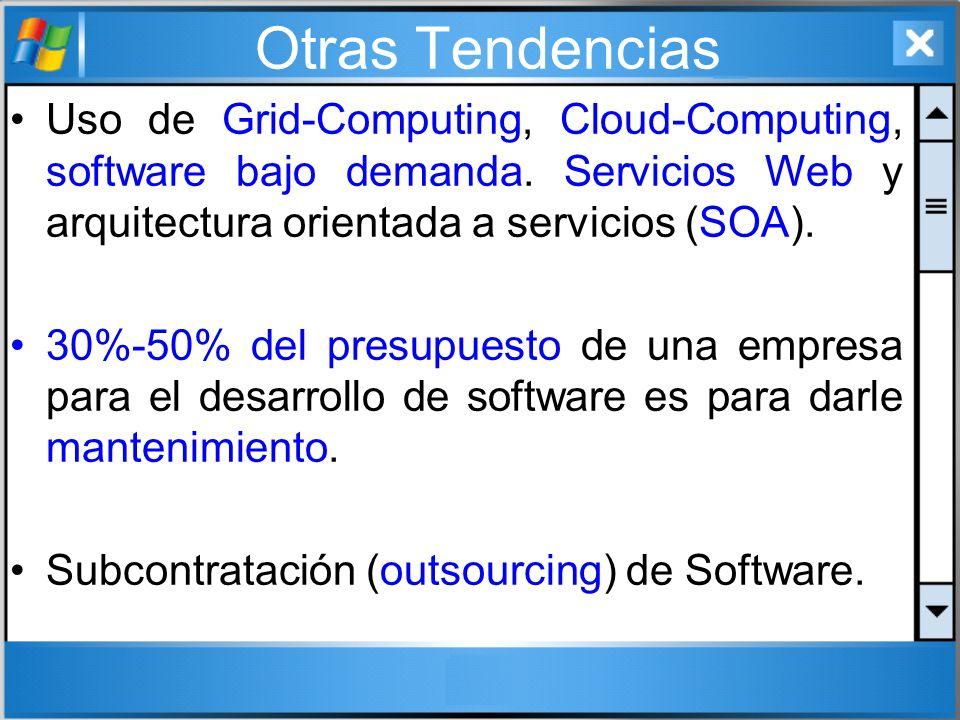 Otras Tendencias Uso de Grid-Computing, Cloud-Computing, software bajo demanda. Servicios Web y arquitectura orientada a servicios (SOA).