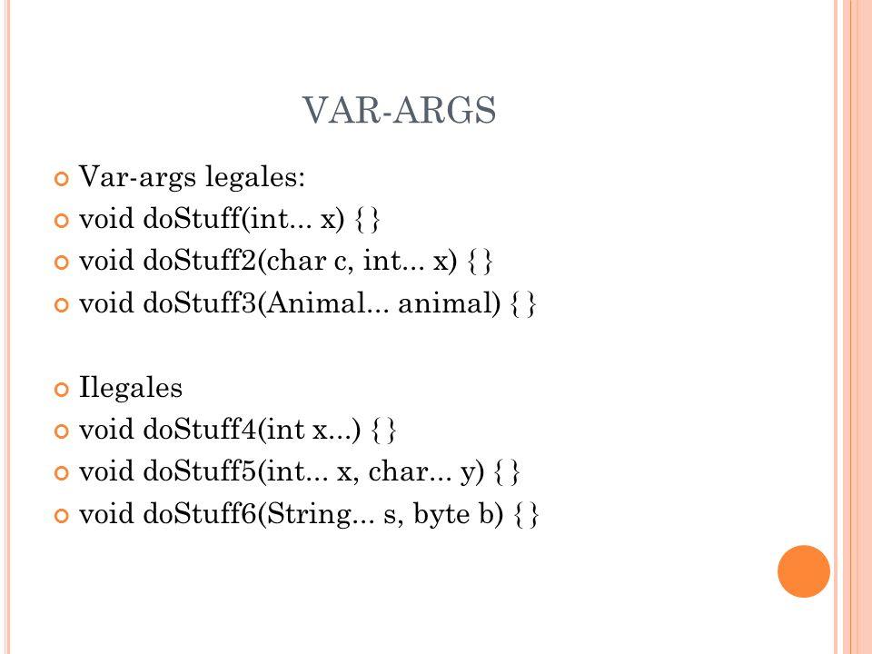 VAR-ARGS Var-args legales: void doStuff(int... x) { }