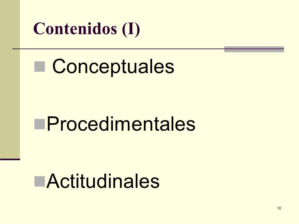 Contenidos (I) Conceptuales Procedimentales Actitudinales
