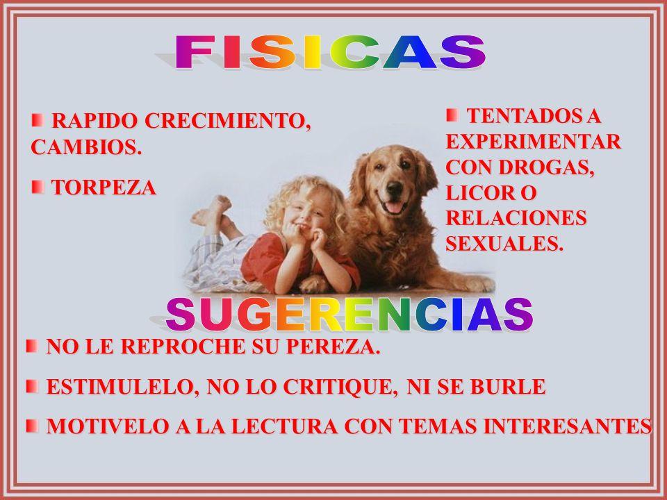 FISICAS TENTADOS A EXPERIMENTAR CON DROGAS, LICOR O RELACIONES SEXUALES. RAPIDO CRECIMIENTO, CAMBIOS.