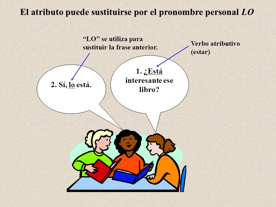 El atributo puede sustituirse por el pronombre personal LO