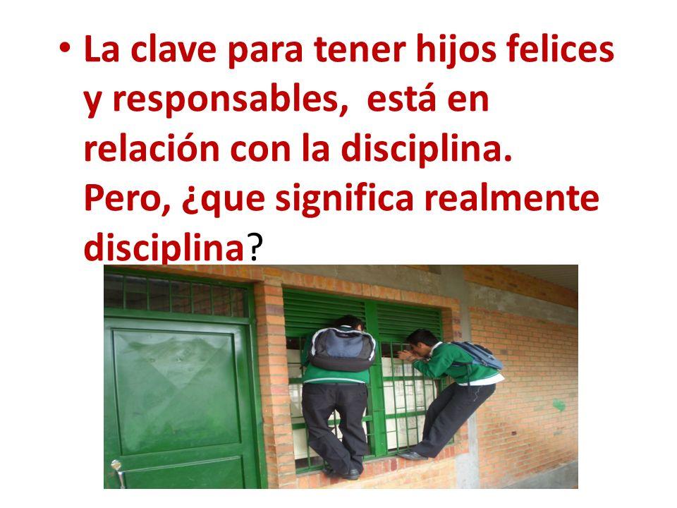 La clave para tener hijos felices y responsables, está en relación con la disciplina.