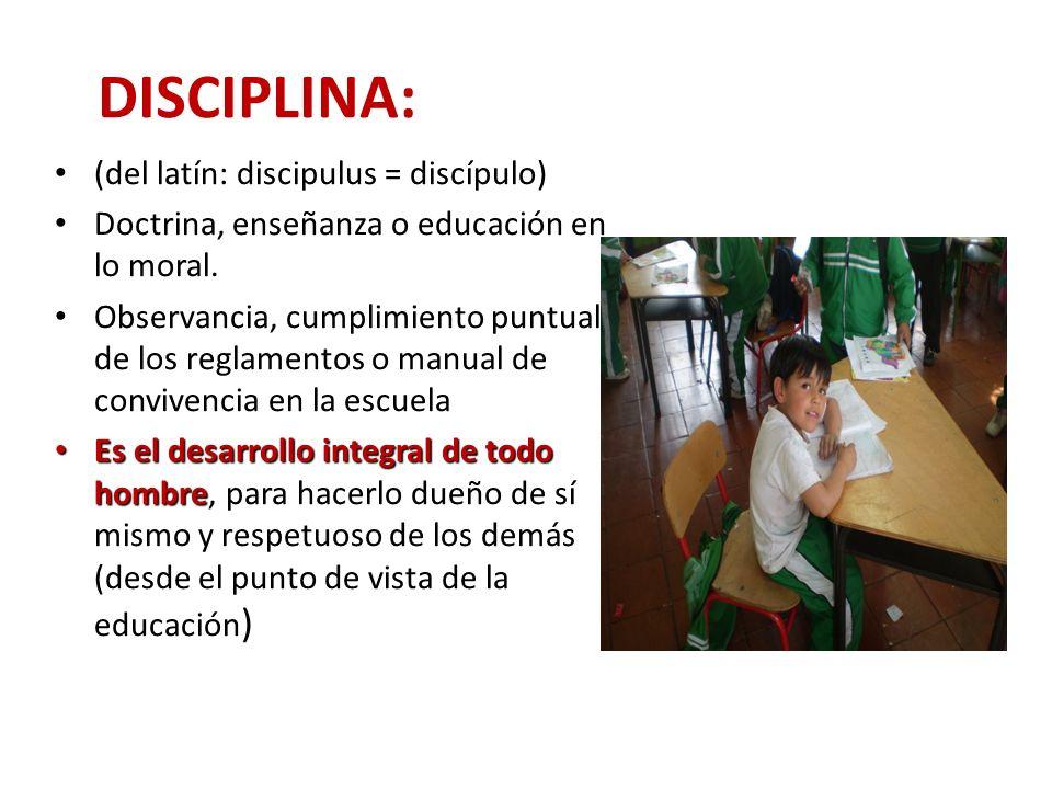 DISCIPLINA: (del latín: discipulus = discípulo)