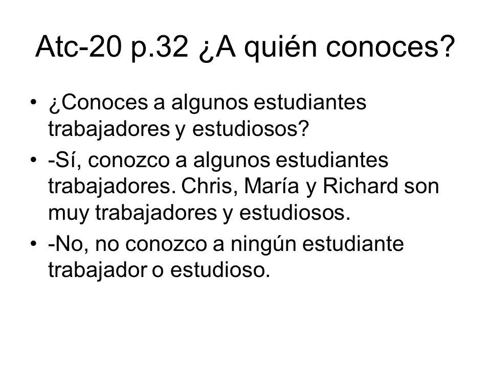 Atc-20 p.32 ¿A quién conoces ¿Conoces a algunos estudiantes trabajadores y estudiosos