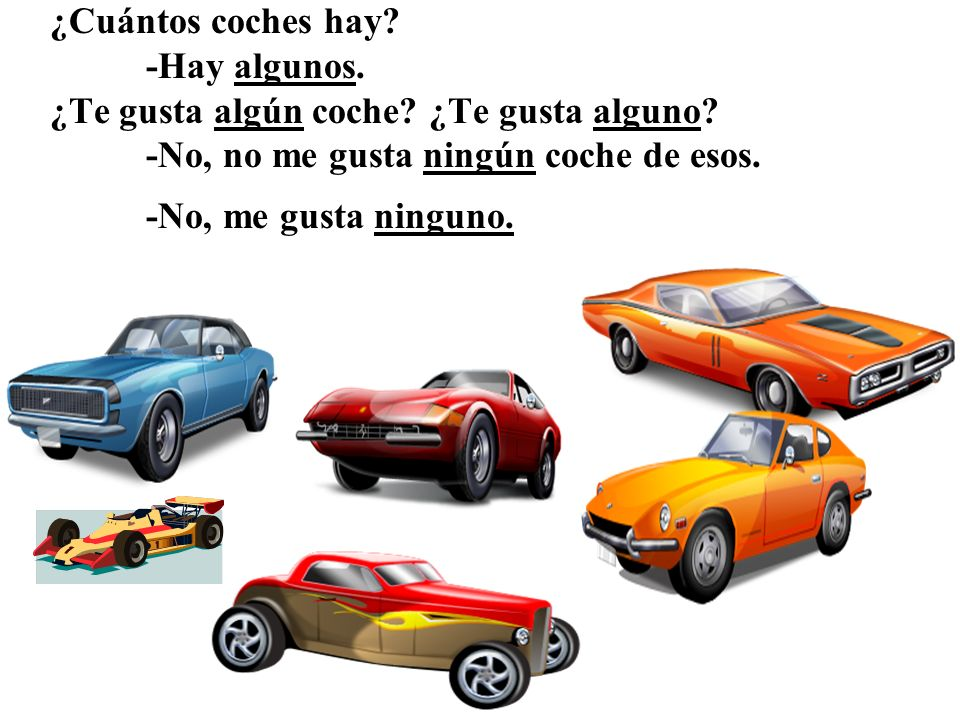 ¿Cuántos coches hay. -Hay algunos. ¿Te gusta algún coche