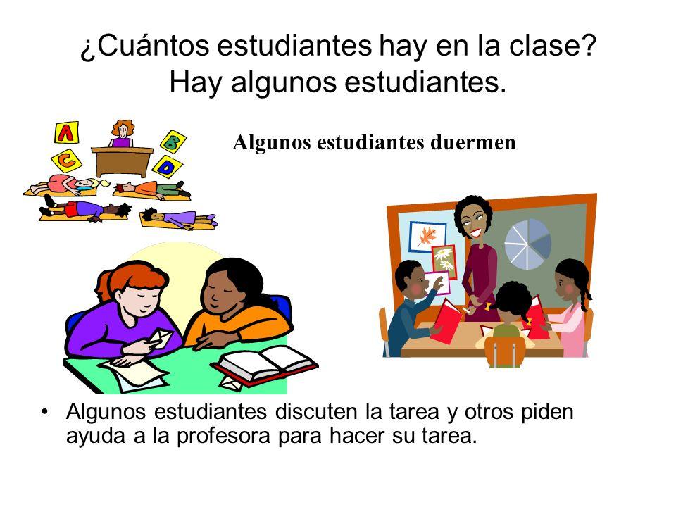 ¿Cuántos estudiantes hay en la clase Hay algunos estudiantes.
