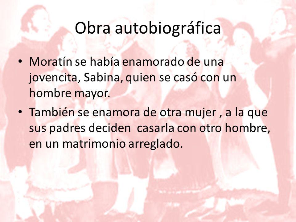 Obra autobiográfica Moratín se había enamorado de una jovencita, Sabina, quien se casó con un hombre mayor.