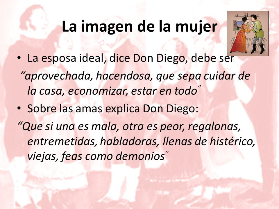La imagen de la mujer La esposa ideal, dice Don Diego, debe ser