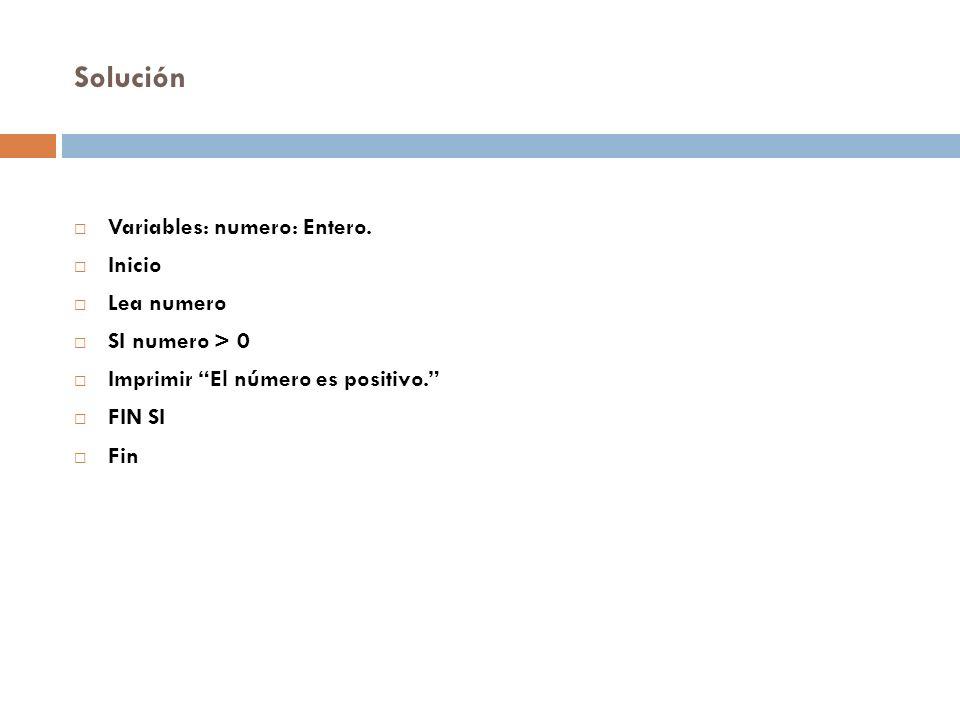 Solución Variables: numero: Entero. Inicio Lea numero SI numero > 0