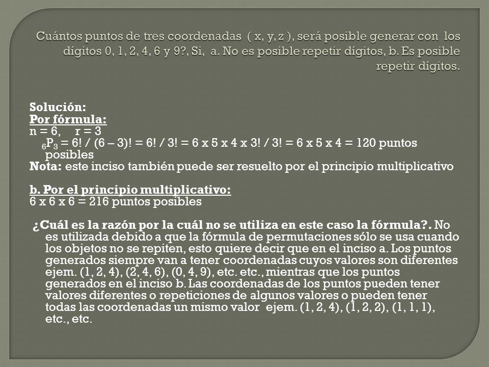 Cuántos puntos de tres coordenadas ( x, y, z ), será posible generar con los dígitos 0, 1, 2, 4, 6 y 9 , Si, a. No es posible repetir dígitos, b. Es posible repetir dígitos.