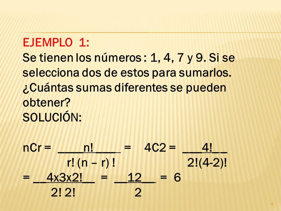 EJEMPLO 1: Se tienen los números : 1, 4, 7 y 9. Si se selecciona dos de estos para sumarlos. ¿Cuántas sumas diferentes se pueden obtener