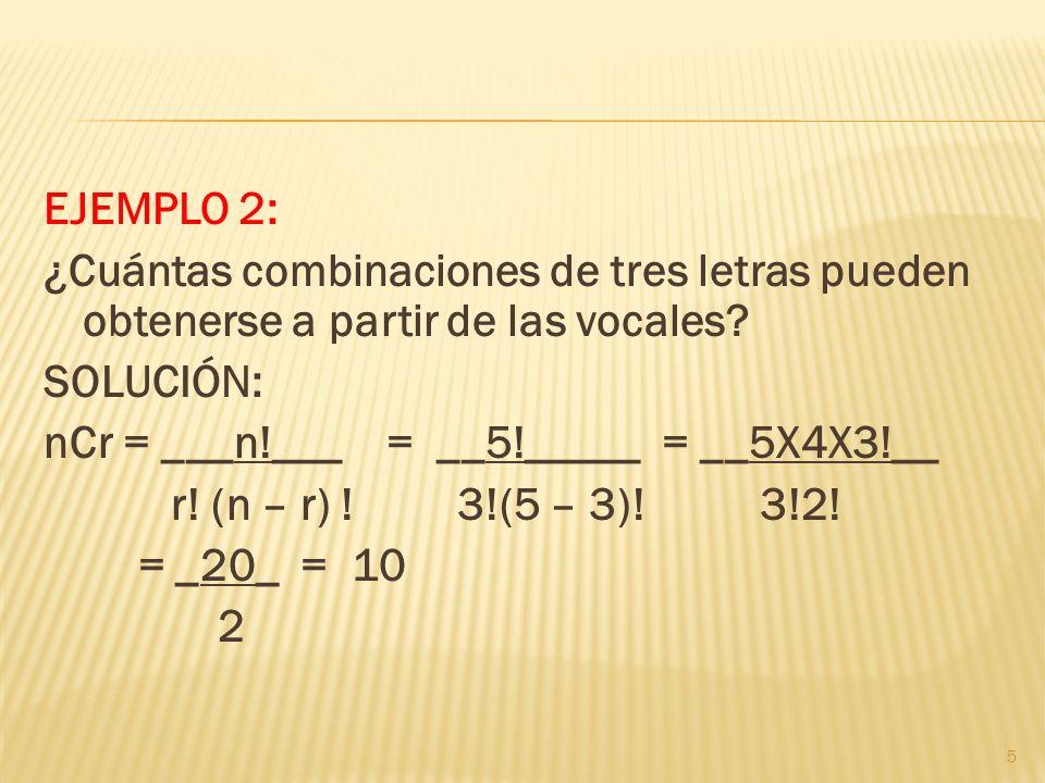 EJEMPLO 2: ¿Cuántas combinaciones de tres letras pueden obtenerse a partir de las vocales.