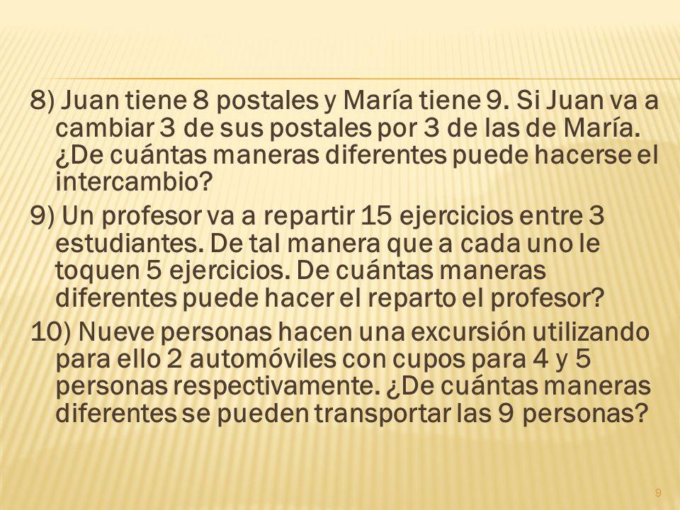 8) Juan tiene 8 postales y María tiene 9