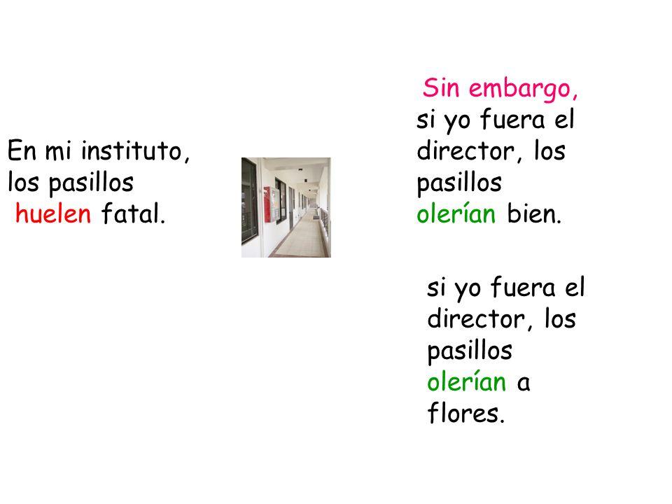 Sin embargo, si yo fuera el director, los pasillos olerían bien. En mi instituto, los pasillos. huelen fatal.