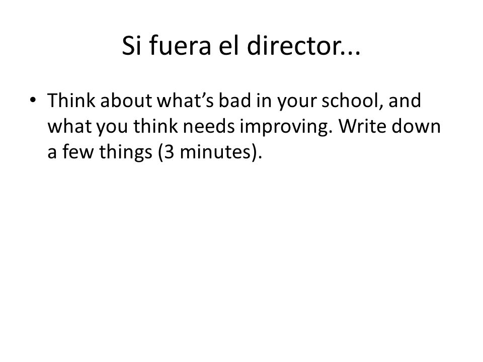 Si fuera el director... Think about what's bad in your school, and what you think needs improving.