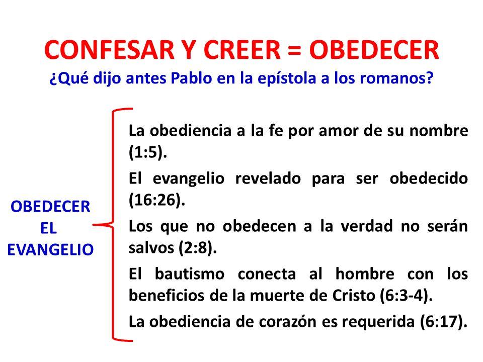 CONFESAR Y CREER = OBEDECER ¿Qué dijo antes Pablo en la epístola a los romanos