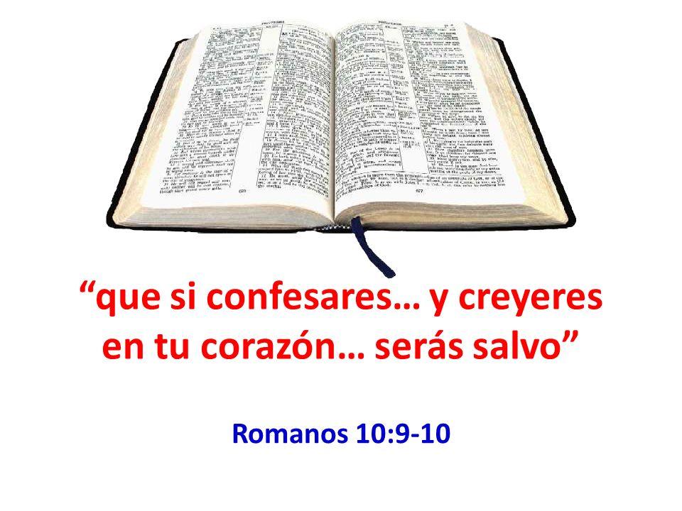 que si confesares… y creyeres en tu corazón… serás salvo