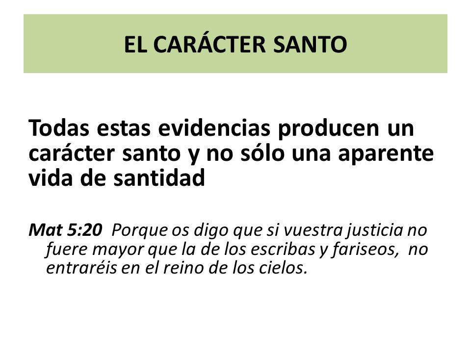 EL CARÁCTER SANTO Todas estas evidencias producen un carácter santo y no sólo una aparente vida de santidad.