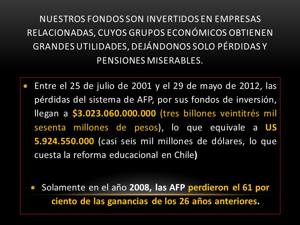 NUESTROS FONDOS SON INVERTIDOS en empresas RELACIONADAS, CUYOS Grupos económicos OBTIENEN GRANDES Utilidades, dejándonos solo pérdidas y pensiones miserables.