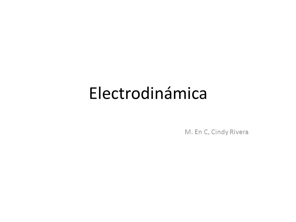 Electrodinámica M. En C, Cindy Rivera
