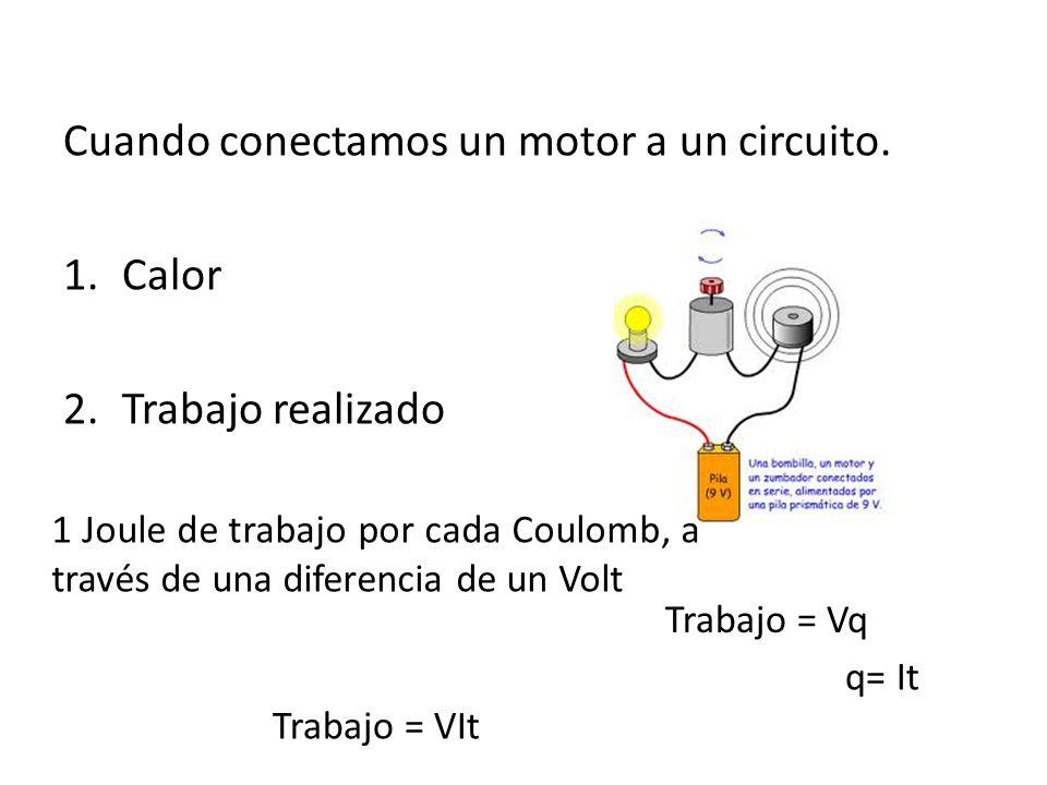 Cuando conectamos un motor a un circuito. Calor Trabajo realizado