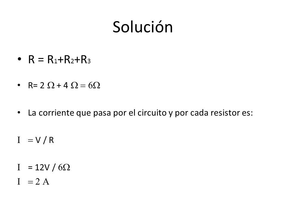 Solución R = R1+R2+R3 R= 2 W + 4 W = 6W