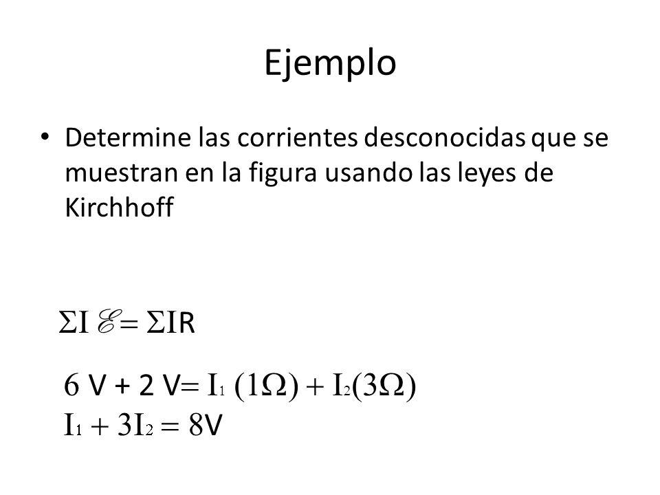 Ejemplo SIE = SIR 6 V + 2 V= I1 (1W) + I2(3W) I1 + 3I2 = 8V