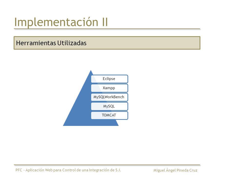 Implementación II Herramientas Utilizadas Eclipse Xampp MySQLWorkBench
