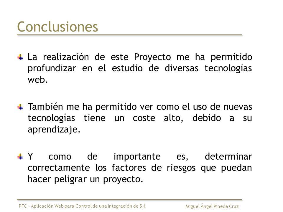 Conclusiones La realización de este Proyecto me ha permitido profundizar en el estudio de diversas tecnologías web.