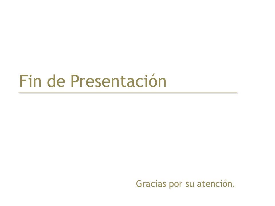 Fin de Presentación Fin de presentación Gracias por su atención.