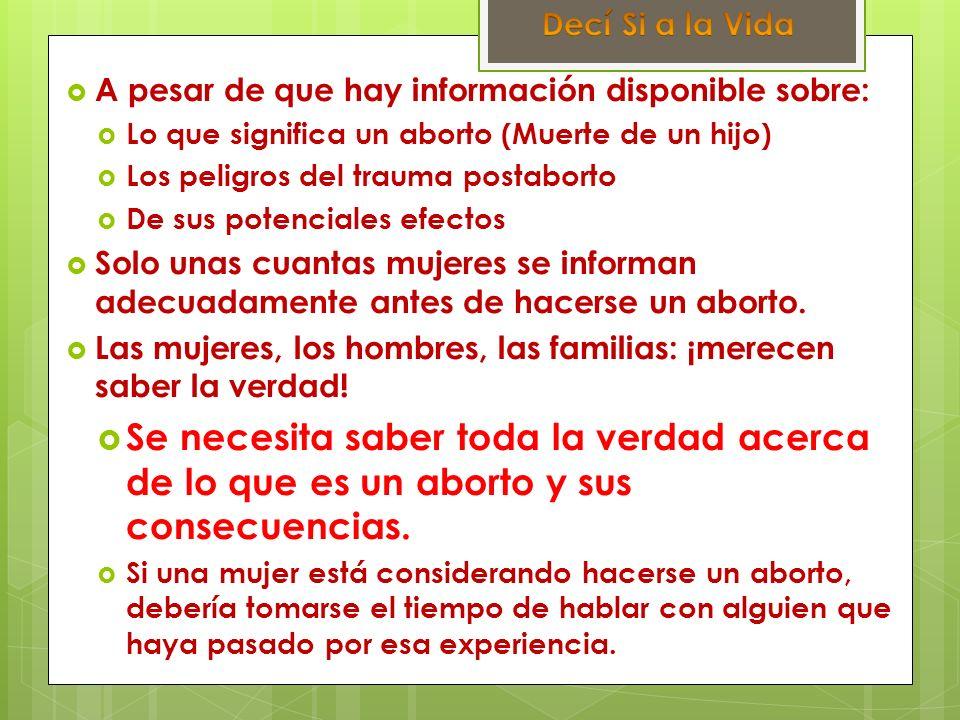 Decí Si a la Vida A pesar de que hay información disponible sobre: Lo que significa un aborto (Muerte de un hijo)