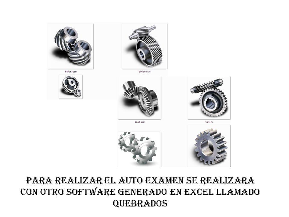 Para realizar el Auto Examen se realizara con otro software generado en Excel llamado Quebrados