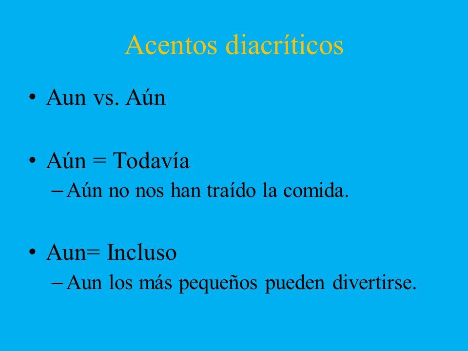 Acentos diacríticos Aun vs. Aún Aún = Todavía Aun= Incluso