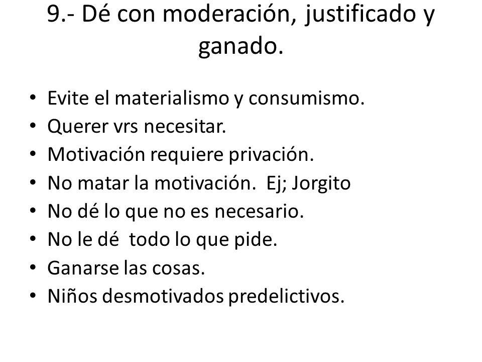 9.- Dé con moderación, justificado y ganado.