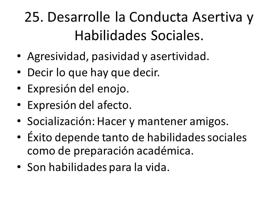25. Desarrolle la Conducta Asertiva y Habilidades Sociales.