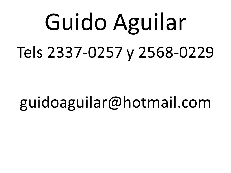 Tels 2337-0257 y 2568-0229 guidoaguilar@hotmail.com