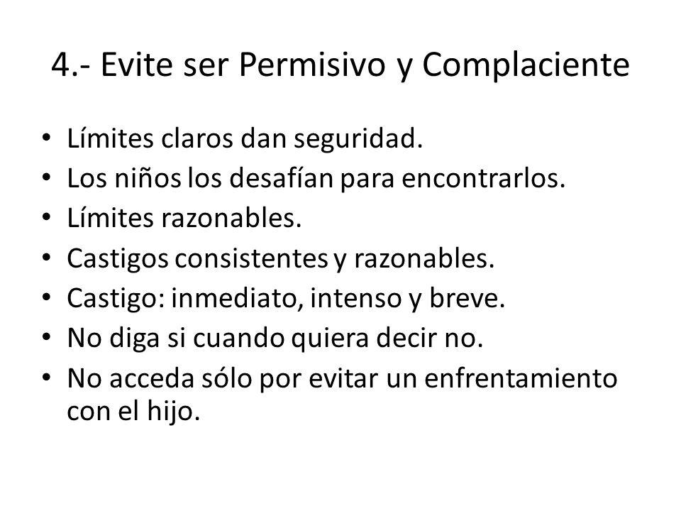 4.- Evite ser Permisivo y Complaciente